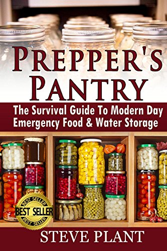 Prepper's Pantry: The Survival Guide To Modern Day Emergency Food & Water Storage (STHF Stockpile, Disaster Survival, Food Preservation, Pantry Recipes,Mason ... Jar Meals, Preppers Cookbook, How To, DIY)