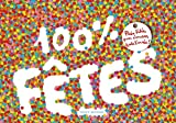 100 % Fêtes : Plein d'idées pour s'amuser toute l'année !