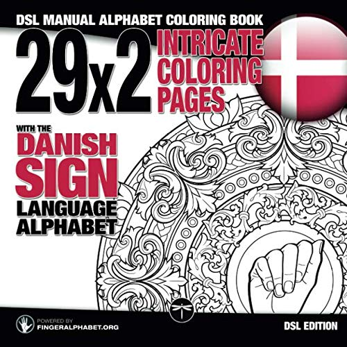 (29x2 Intricate Coloring Pages with the Danish Sign Language Alphabet: DSL Manual Alphabet Coloring Book (Sign Language Alphabet Coloring Books) (Volume 6))