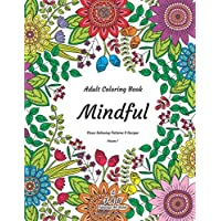 Mindful - Adult Coloring Book - Stress Relieving Patterns & Designs - Volume 1: More than 50 unique, fabulous, delicately designed & inspiringly intricate stress relieving patterns & designs!