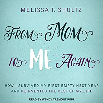 Amazoncom From Mom To Me Again How I Survived My First Empty Nest