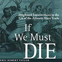 If We Must Die: Shipboard Insurrections In The Era Of The Atlantic Slave Trade (antislavery, Abolition, And The Atlantic World)