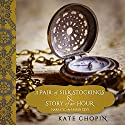A Pair of Silk Stockings and Story of an Hour Audiobook by Kate Chopin Narrated by Emma Lysy