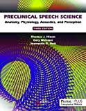 #1: Preclinical Speech Science: Anatomy, Physiology, Acoustics, and Perception, Third Edition