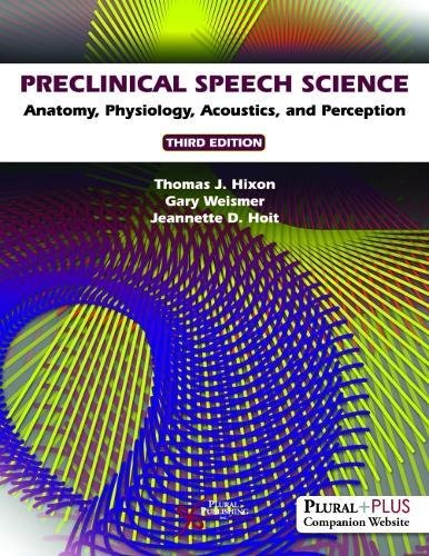 Preclinical Speech Science: Anatomy, Physiology, Acoustics, and Perception, Third Edition