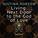 Living Next Door to the God of Love Audiobook by Justina Robson Narrated by Simon Brooks