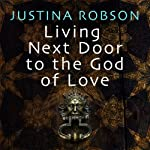 Living Next Door to the God of Love | Justina Robson