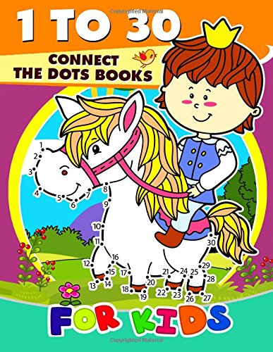 1 to 30 Connect the Dots Books for Kids: Activity book for boy, girls, kids Ages 2-4,3-5,4-8 connect the dots, Coloring book,, Dot to Dot