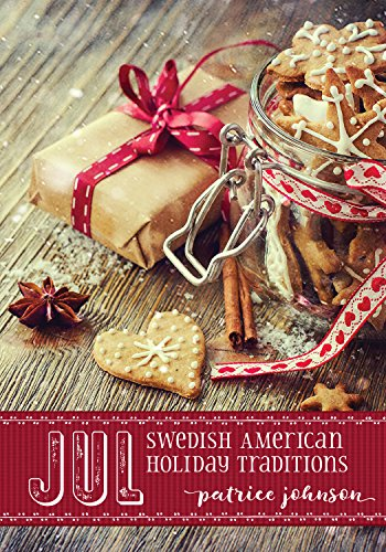 Jul: Swedish American Holiday Traditions by Patrice Johnson