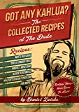 GOT ANY KAHLUA?   a.k.a.  The BIG LEBOWSKI COOKBOOK: a.k.a. The BIG LEBOWSKI COOKBOOK  ... The Dudes Answer to The Thug Kitchen Cookbook ... Meat Potatoes ... Tacos Meatloaf and The Best Food Ever