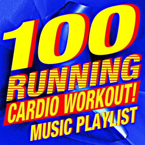 100 Running Cardio Workout! Music Playlist (Ideal for Gym, Jogging, Running, Weight Loss, Marathon, Cardio and Fitness) (Music Exercise)