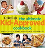 Cooking Light the Ultimate Kid-Approved Cookbook, Cooking Light Magazine Editors, 084873453X