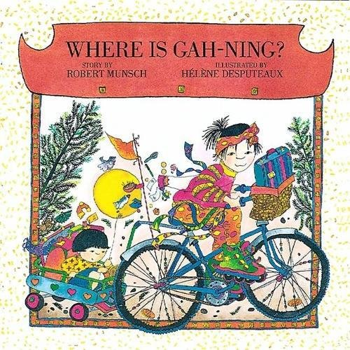Where is Gah-Ning? (Munsch for Kids)