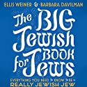 The Big Jewish Book for Jews: Everything You Need to Know to Be a Really Jewish Jew Audiobook by Ellis Weiner, Barbara Davilman Narrated by Ellis Weiner, Barbara Davilman, Yuri Rasovsky, Lorna Raver