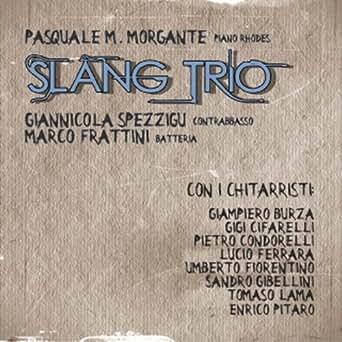Pasquale Morgante Slang Trio By Pasquale Morgante Slang Trio On