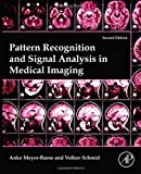 Pattern Recognition and Signal Analysis in Medical Imaging, Meyer-Baese, Anke and Schmid, Volker J., 0124095453