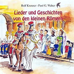 Lieder und Geschichten von den kleinen Römern Hörbuch
