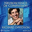 The Neuroscience of Compassion Audiobook by Richard Davidson Narrated by Richard Davidson