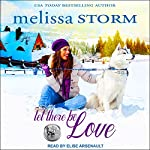 Let There Be Love: Sled Dog Series, Book 1 | Melissa Storm