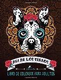 Dia De Los Perros: Libro De Colorear Para Adultos: Un regalo único para los amantes de los perros con la divertida temática de las calaveritas de ... a la relajación y el alivio del estrés)