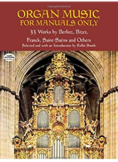 Organ Music for Manuals Only: 33 Works by Berlioz, Bizet, Franck, Saint