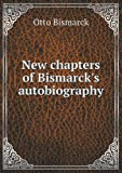 New Chapters of Bismarck's Autobiography, Bernard Maill and Otto Bismarck, 5518461852