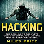 Hacking: The Beginner's Complete Guide to Computer Hacking and Penetration Testing | Miles Price