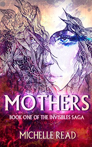 Mothers: Urban Fantasy and Super Powers: Book One in The Invisibles Series