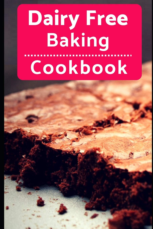Dairy Free Baking Cookbook Easy And Delicious Dairy Free Baking And Dessert Recipes Lactose Intolerance Diet Evans Karen 9781720049517 Amazon Com Books