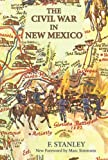 The Civil War in New Mexico, F. Stanley, 0865348154
