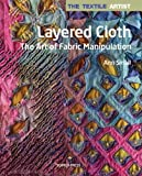 Layered Cloth: The Art of Fabric Manipulation (Textile Artist)