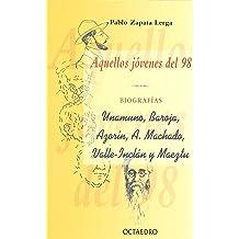 Aquellos jóvenes del 98. Biografías: Unamuno, Baroja, Azorín, A. Machado