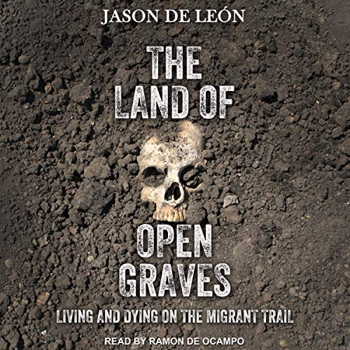 The Land of Open Graves: Living and Dying on the Migrant Trail by Tantor Audio
