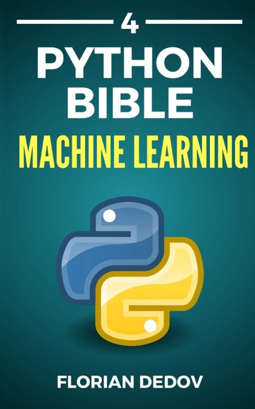 The Python Bible Volume 4: Machine Learning (Neural Networks