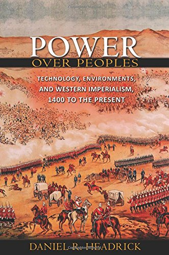 Power over Peoples: Technology, Environments, and Western Imperialism, 1400 to the Present (The Princeton Economic Histo