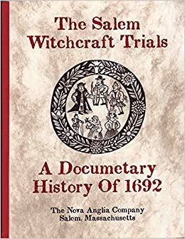 the salem witchcraft trials a documentary history of 1692
