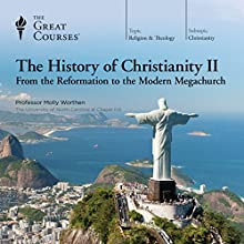 The History of Christianity II: From the Reformation to the Modern Megachurch Lecture by  The Great Courses Narrated by Professor Molly Worthen