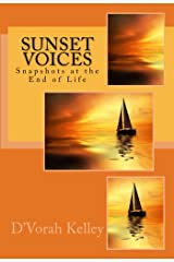 Sunset Voices: Snapshots at the End of Life Kindle Edition