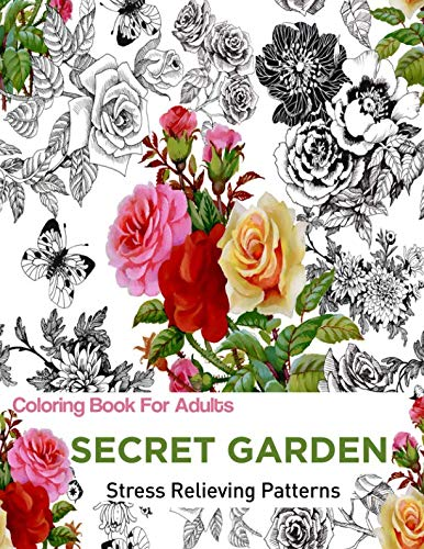 Secret Garden: Coloring Books For Adults: An Adult Coloring Book Featuring antistress and Stress Relieving Flower Designs | coloring for adults antistress (Antistress Coloring) by Jen Maya, SMILE Publishers