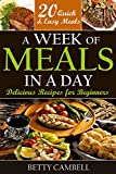 A Week of Meals in a Day; Delicious Recipes For Beginners: 20 Quick and Easy Recipes You Can Make in a Day (Betty Cambell Cookbooks)