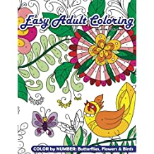 Easy Adult Coloring Color By Number: Butterflies, Flowers & Birds (Beautiful Adult Coloring Books) (Volume 78)