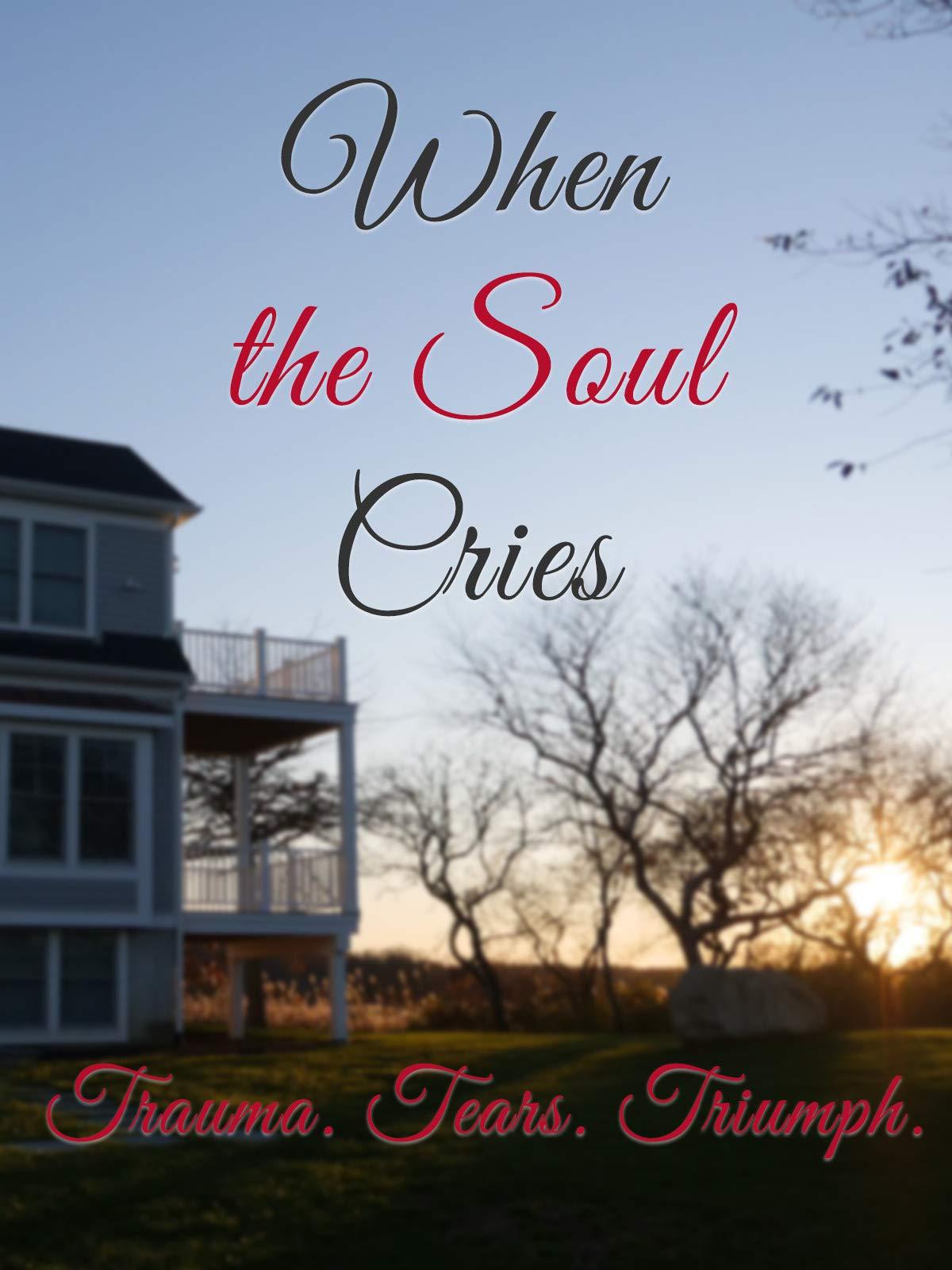 When The Soul Cries: Trauma. Tears. Triumph. on Amazon Prime Video UK