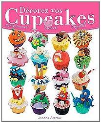 Décorez vos cupcakes - Confectionnez ! Décorez ! Dégustez !