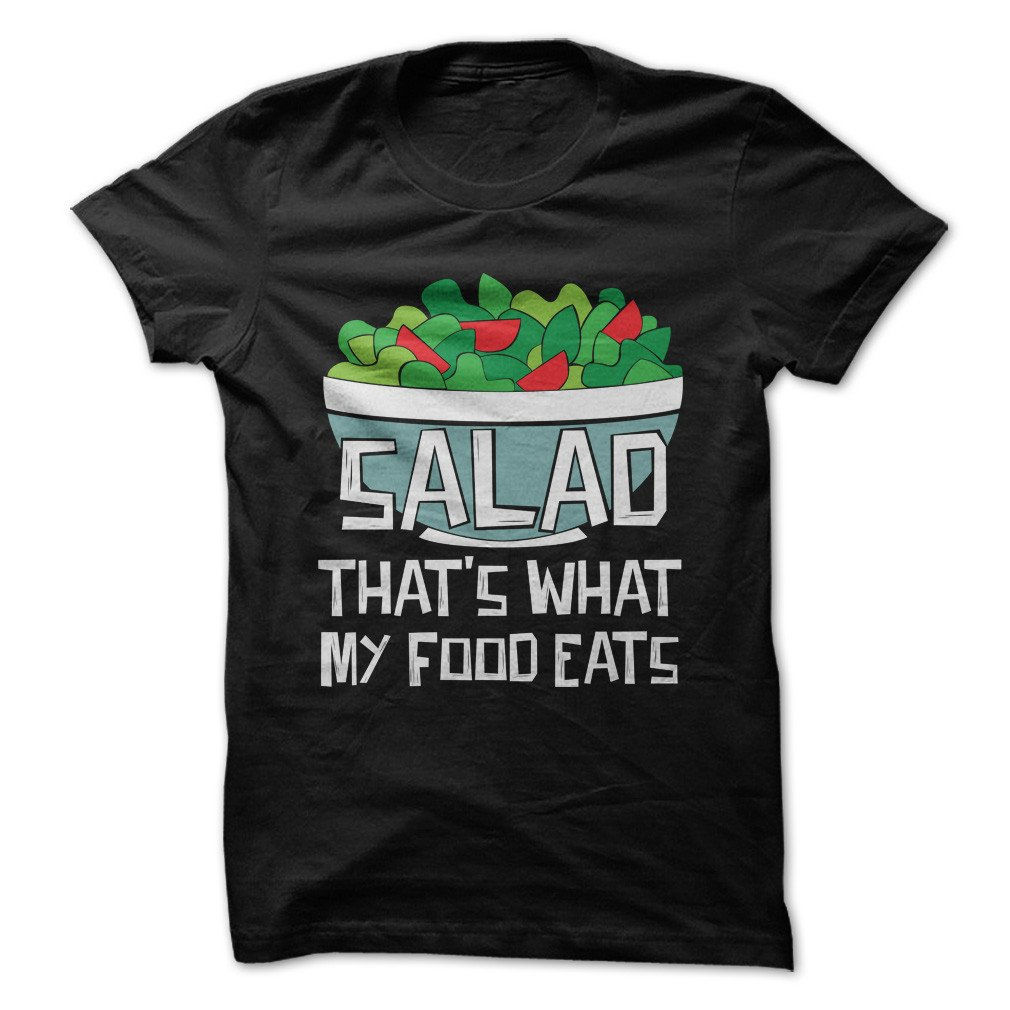 Salad Is What My Food Eats Funny Made On Demand In Usa Shirts