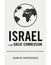 Israel and the Great Commission: How the Great Commission Fulfills God's Purpose for Israel and the Nations