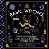 #6: Basic Witches: How to Summon Success, Banish Drama, and Raise Hell with Your Coven