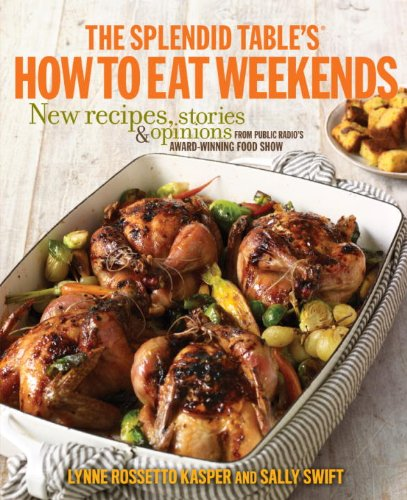 - The Splendid Table's How to Eat Weekends: New Recipes, Stories, and Opinions from Public Radio's Award-Winning Food Show
