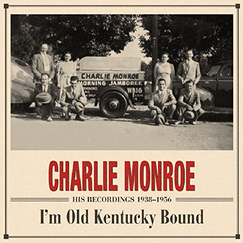 I'm Old Kentucky Bound - His Recordings 1938-1956 by Monroe, Charlie