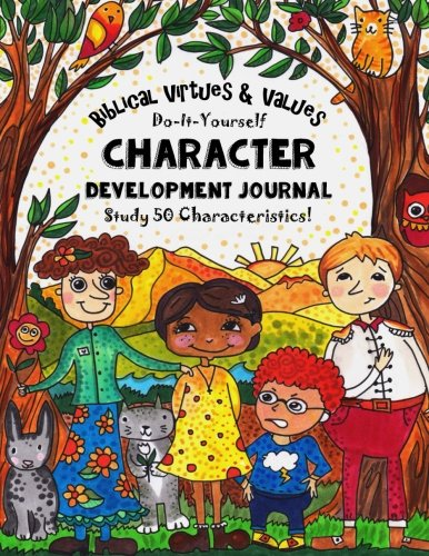 Biblical Virtues & Values - Do-It-Yourself - Character Development Journal: Homeschooling With Thinking Tree Books (Volume 1)