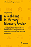 A Real-Time In-Memory Discovery Service: Leveraging Hierarchical Packaging Information in a Unique Identifier Network to Retrieve Track and Trace Information (In-Memory Data Management Research)